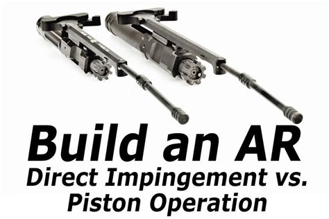 Build an AR-15: Direct Impingement or Piston Operation