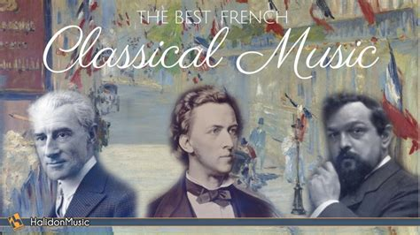 The Best French Classical Music   Ravel, Chopin, Debussy